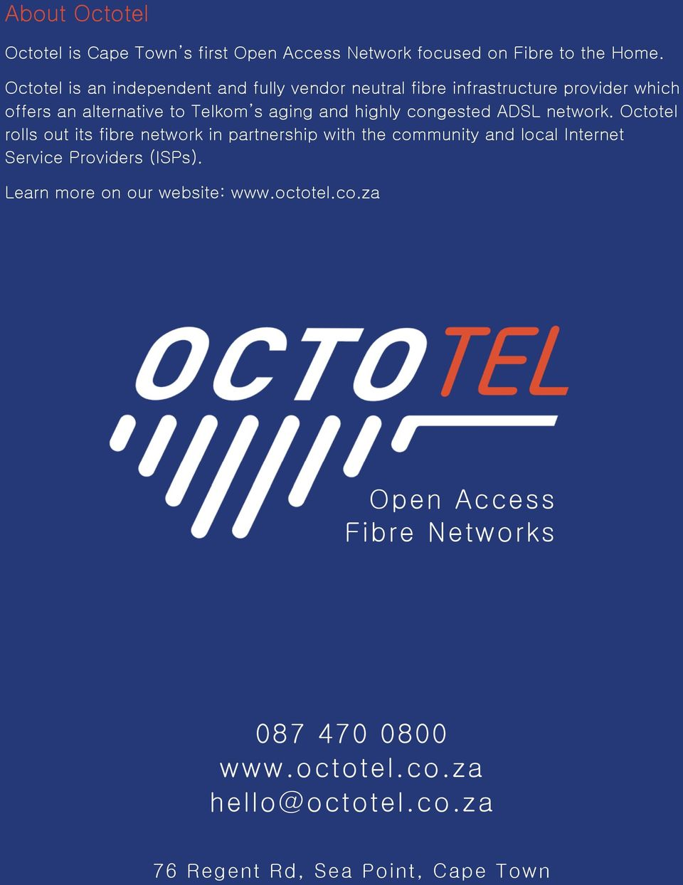ADSL network. Octotel rolls out its fibre network in partnership with the community and local Internet Service Providers (ISPs).