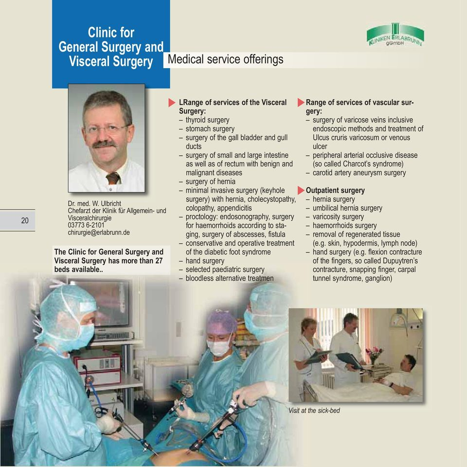 . LRange of services of the Visceral Surgery: thyroid surgery stomach surgery surgery of the gall bladder and gull ducts surgery of small and large intestine as well as of rectum with benign and