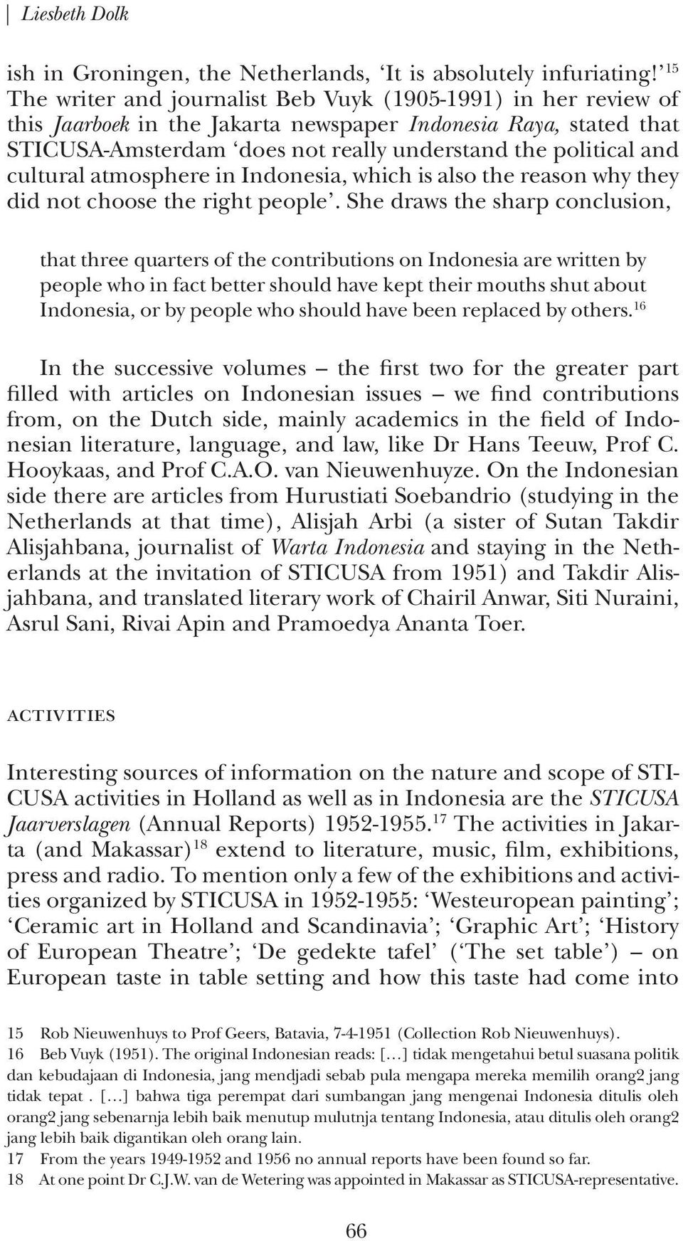 cultural atmosphere in Indonesia, which is also the reason why they did not choose the right people.