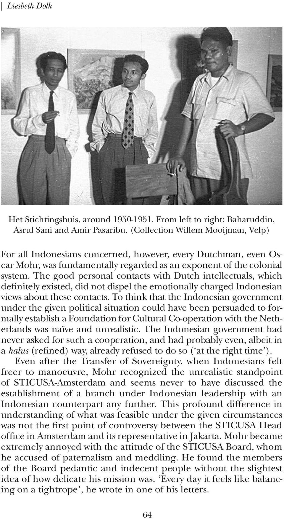 The good personal contacts with Dutch intellectuals, which definitely existed, did not dispel the emotionally charged Indonesian views about these contacts.