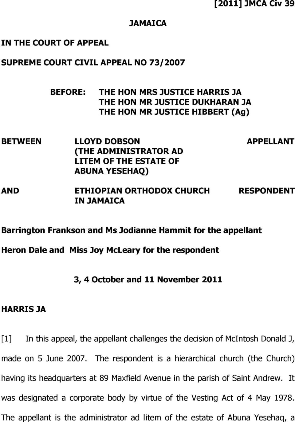 Heron Dale and Miss Joy McLeary for the respondent 3, 4 October and 11 November 2011 HARRIS JA [1] In this appeal, the appellant challenges the decision of McIntosh Donald J, made on 5 June 2007.
