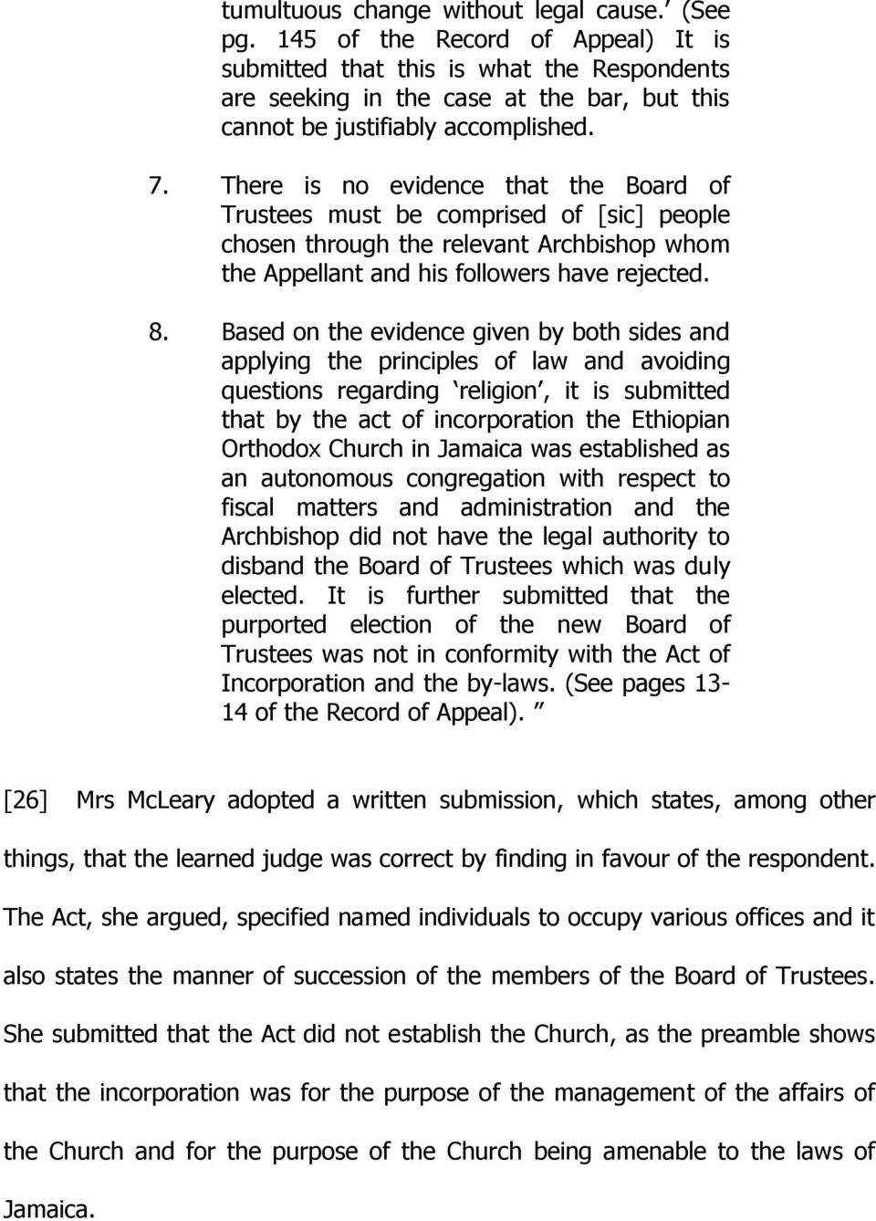 There is no evidence that the Board of Trustees must be comprised of [sic] people chosen through the relevant Archbishop whom the Appellant and his followers have rejected. 8.