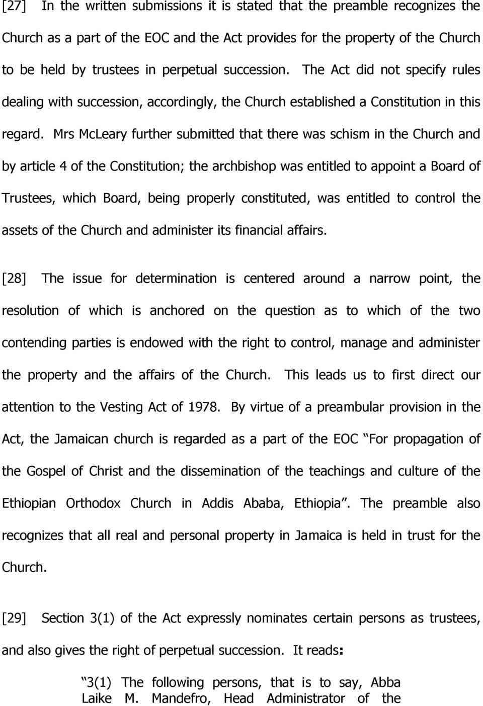 Mrs McLeary further submitted that there was schism in the Church and by article 4 of the Constitution; the archbishop was entitled to appoint a Board of Trustees, which Board, being properly