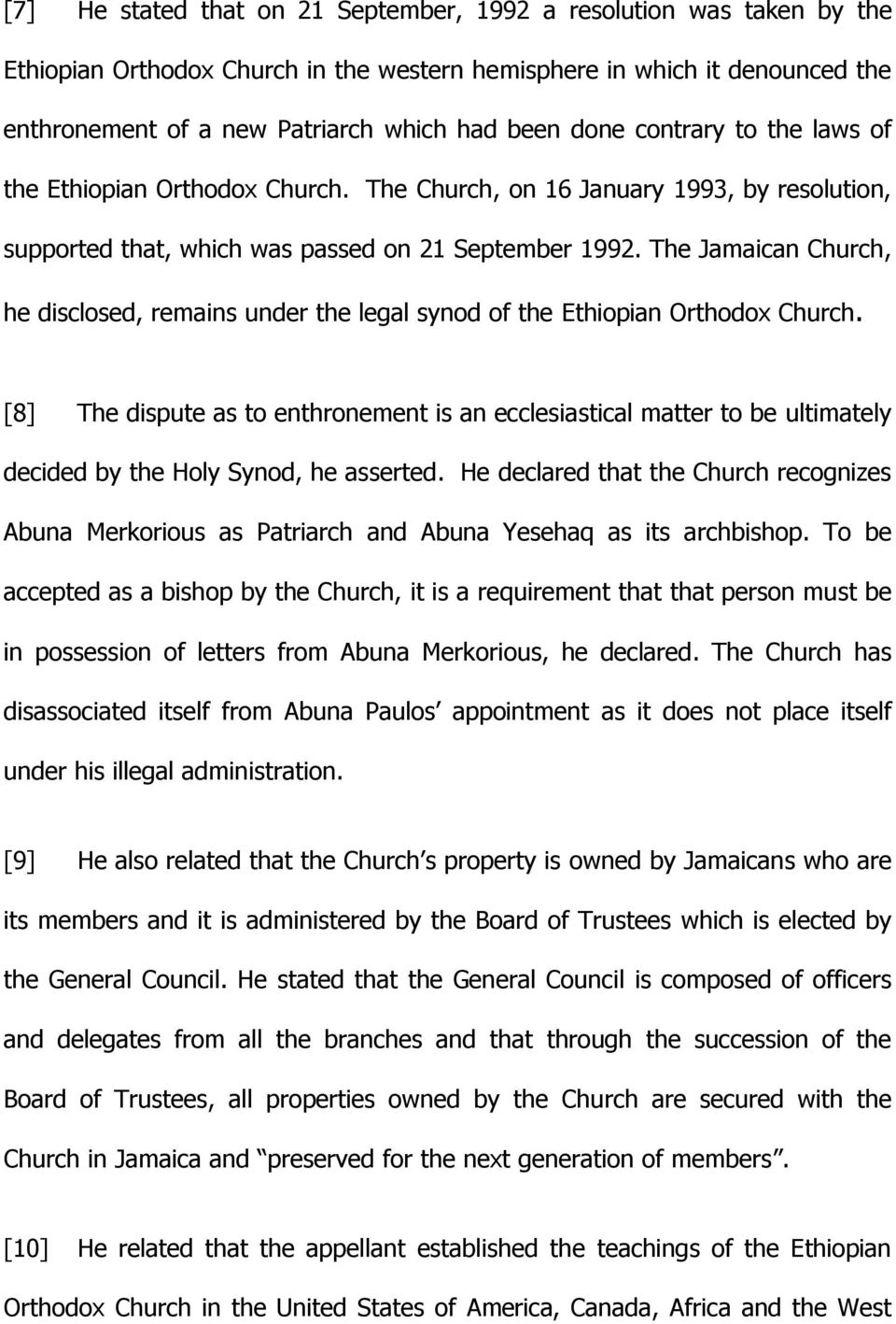 The Jamaican Church, he disclosed, remains under the legal synod of the Ethiopian Orthodox Church.