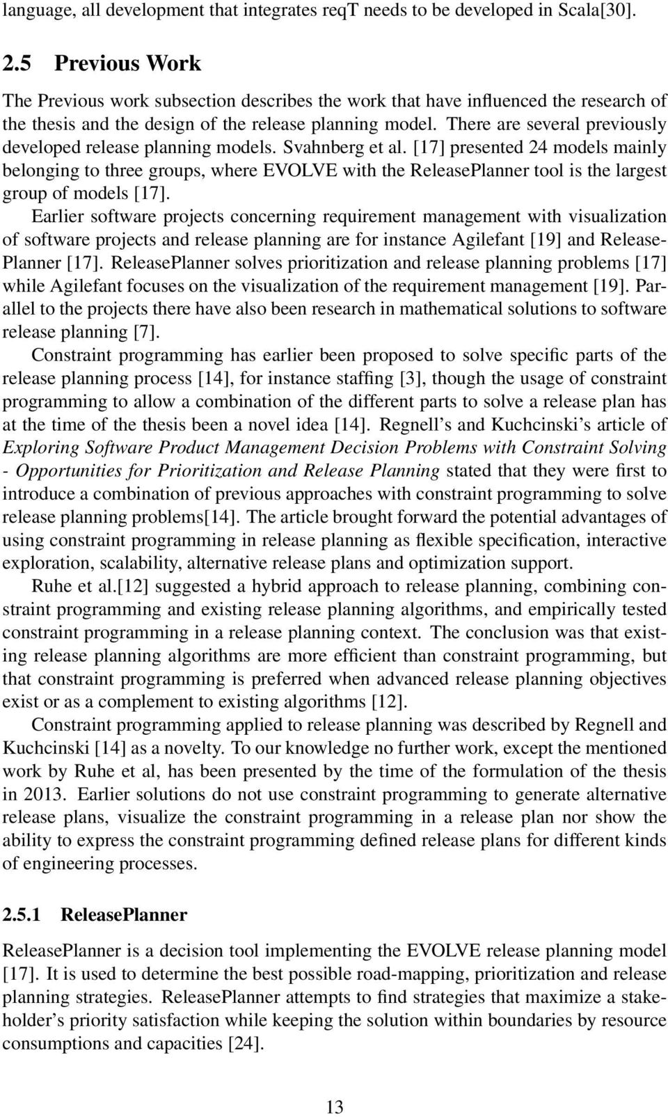 There are several previously developed release planning models. Svahnberg et al.