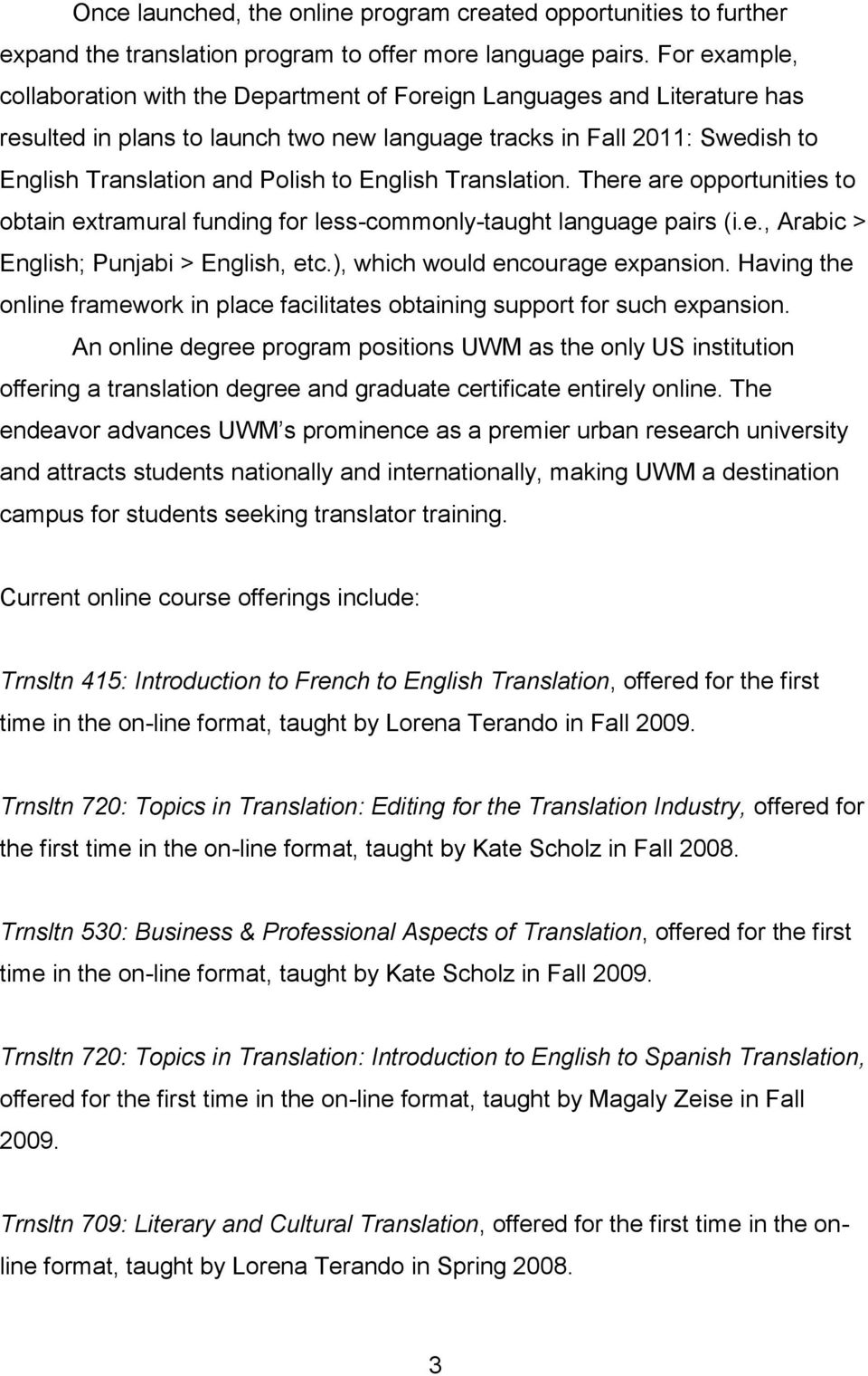 English Translation. There are opportunities to obtain extramural funding for less-commonly-taught language pairs (i.e., Arabic > English; Punjabi > English, etc.), which would encourage expansion.