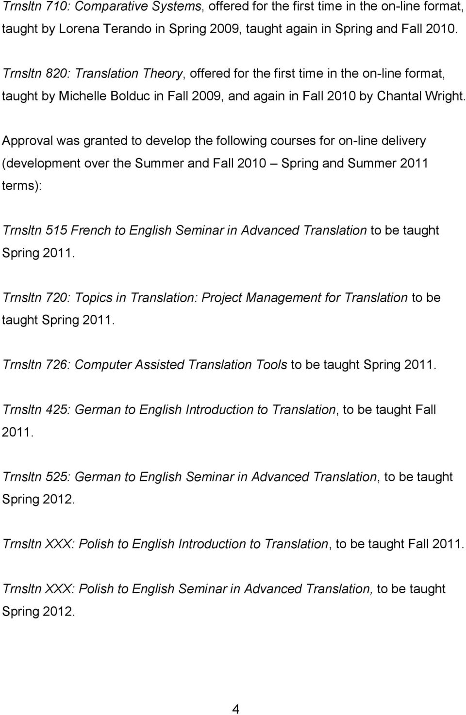 Approval was granted to develop the following courses for on-line delivery (development over the Summer and Fall 2010 Spring and Summer 2011 terms): Trnsltn 515 French to English Seminar in Advanced