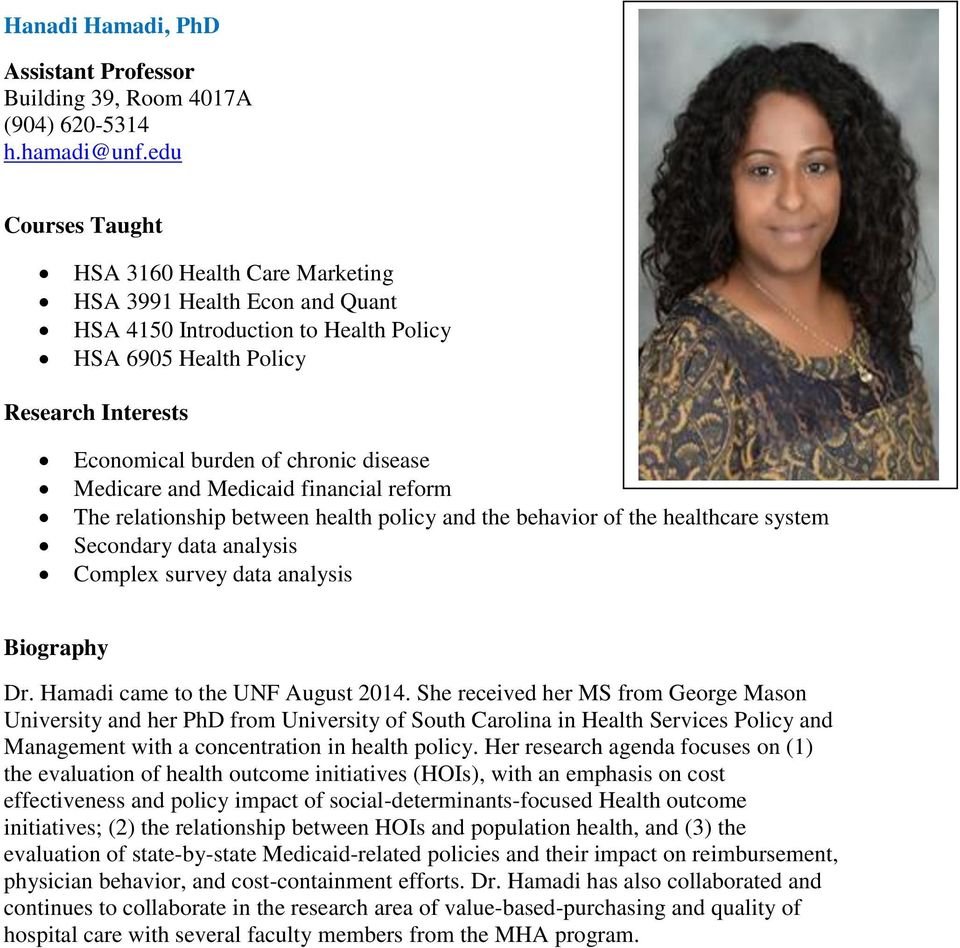 Medicaid financial reform The relationship between health policy and the behavior of the healthcare system Secondary data analysis Complex survey data analysis Dr. Hamadi came to the UNF August 2014.