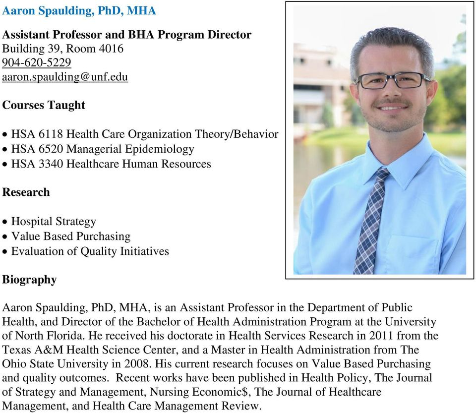 Initiatives Aaron Spaulding, PhD, MHA, is an Assistant Professor in the Department of Public Health, and Director of the Bachelor of Health Administration Program at the University of North Florida.