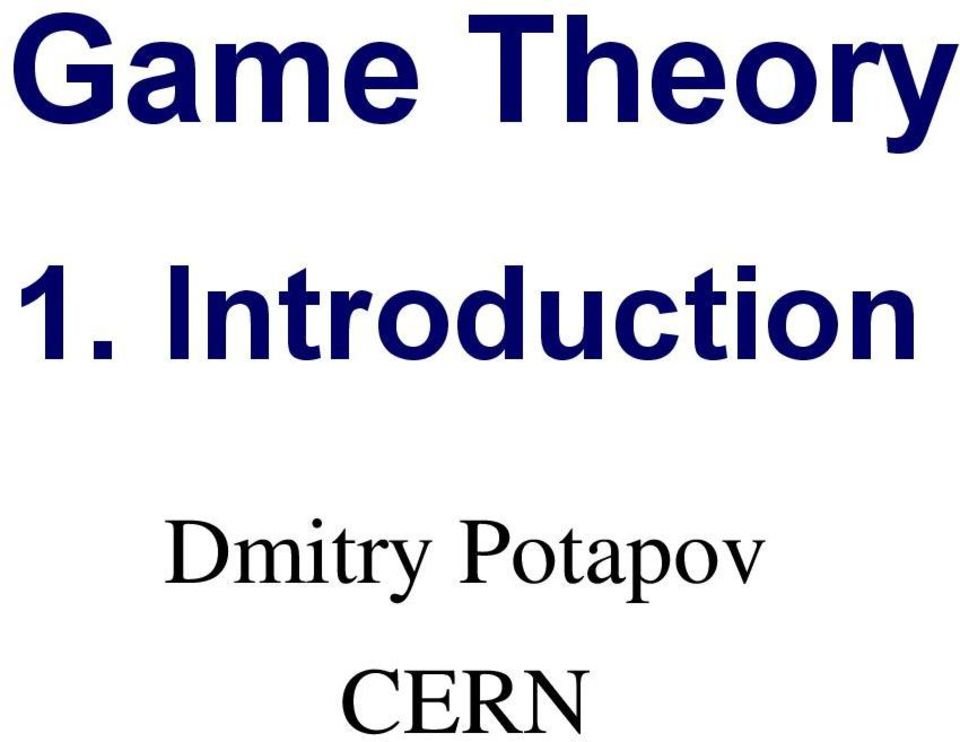an introduction to game theory Lecture 1 - introduction: five first lessons overview we introduce game theory by playing a game we organize the game into players, their strategies, and their goals or payoffs and we learn that we should decide what our goals are before we make choices.
