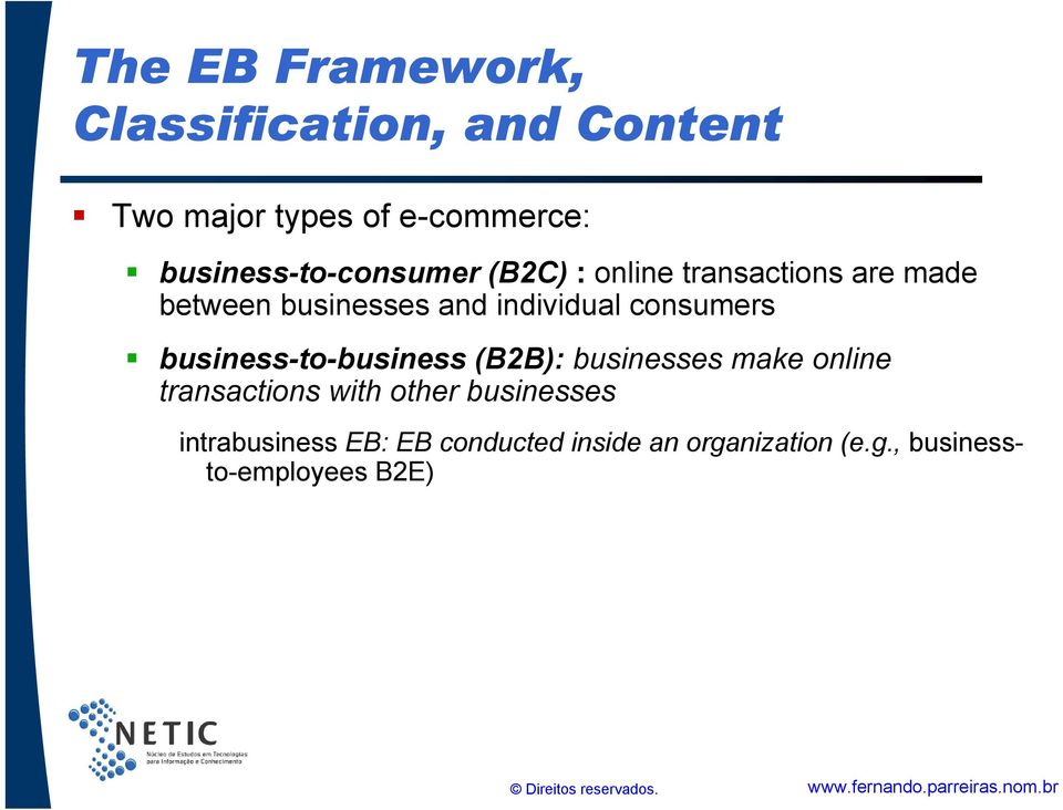 individual consumers business-to-business (B2B): businesses make online transactions