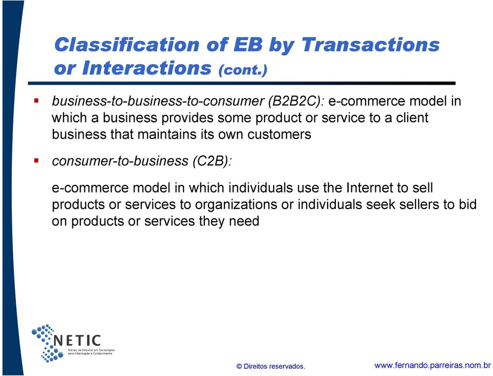 service to a client business that maintains its own customers consumer-to-business (C2B): e-commerce