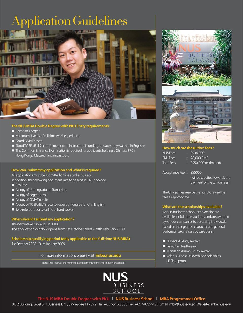application and what is required? All applications must be submitted online at mba.nus.edu. In addition, the following documents are to be sent in ONE package.