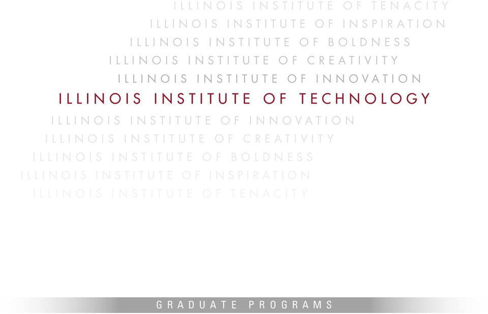 OF TECHNOLOGY Illinois Institute OF INNOVATION Illinois Institute OF CREATIVITY Illinois