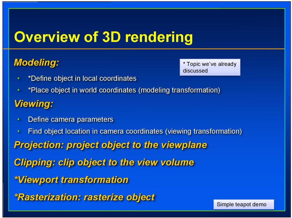 (viewing transformation) Projection: project object to the viewplane Clipping: clip object to the view