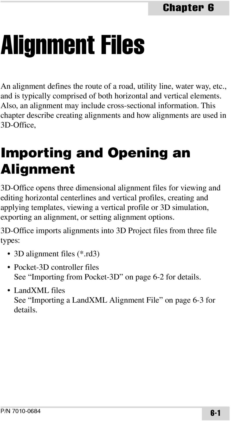 This chapter describe creating alignments and how alignments are used in 3D-Office, Importing and Opening an Alignment 3D-Office opens three dimensional alignment files for viewing and editing