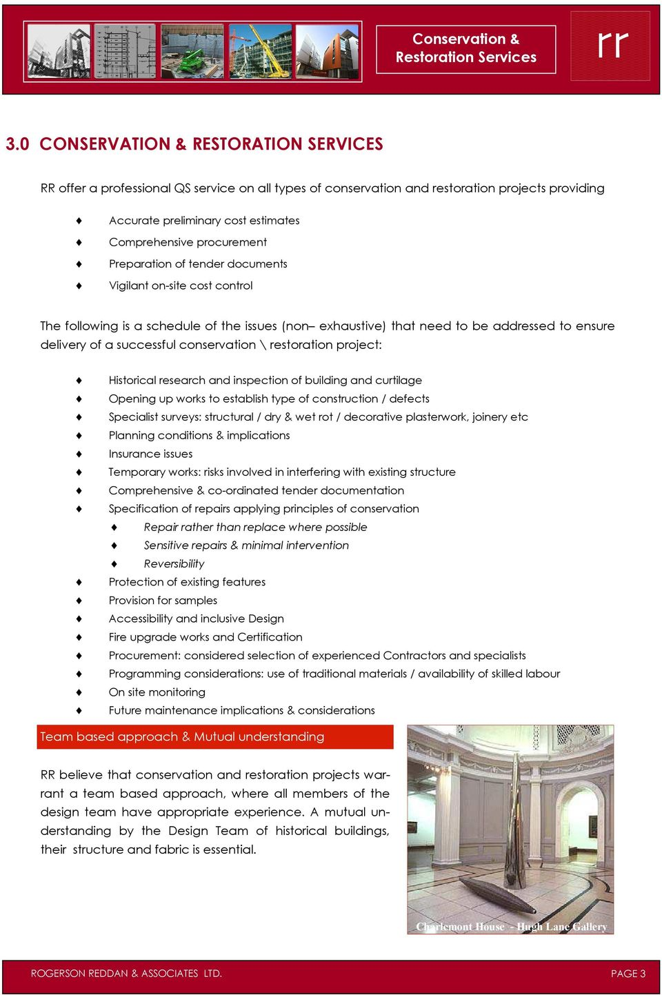 conservation \ restoration project: Historical research and inspection of building and curtilage Opening up works to establish type of construction / defects Specialist surveys: structural / dry &