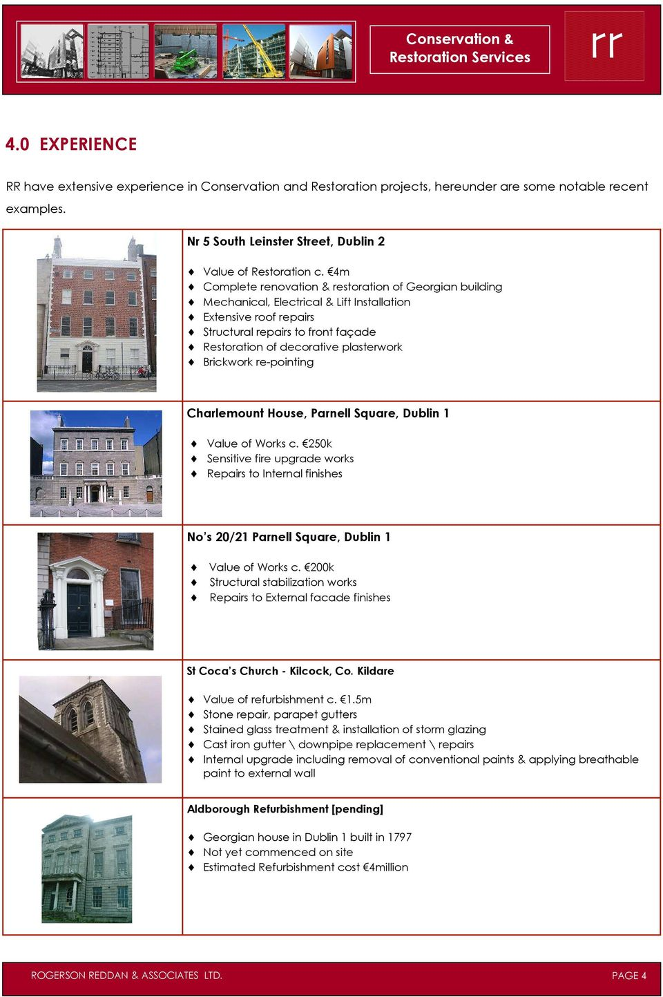 Brickwork re-pointing Charlemount House, Parnell Square, Dublin 1 Value of Works c. 250k Sensitive fire upgrade works Repairs to Internal finishes No s 20/21 Parnell Square, Dublin 1 Value of Works c.