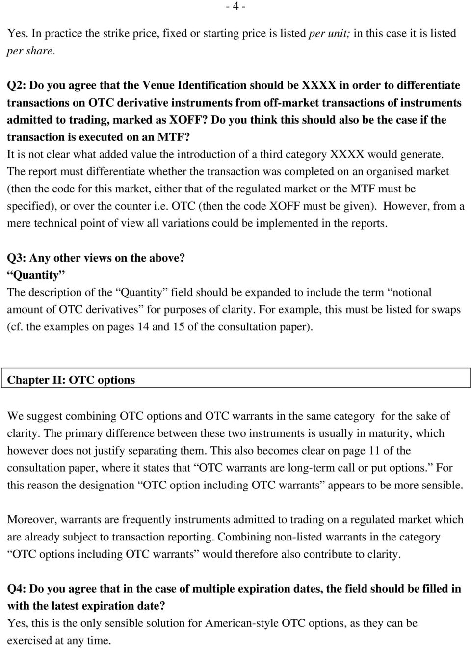marked as XOFF? Do you think this should also be the case if the transaction is executed on an MTF? It is not clear what added value the introduction of a third category XXXX would generate.