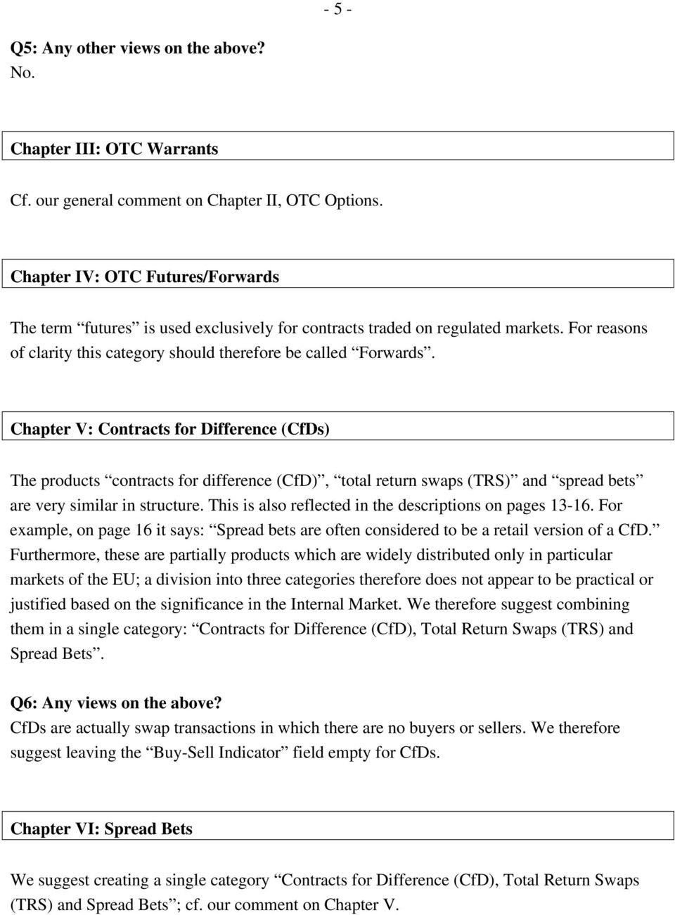 Chapter V: Contracts for Difference (CfDs) The products contracts for difference (CfD), total return swaps (TRS) and spread bets are very similar in structure.