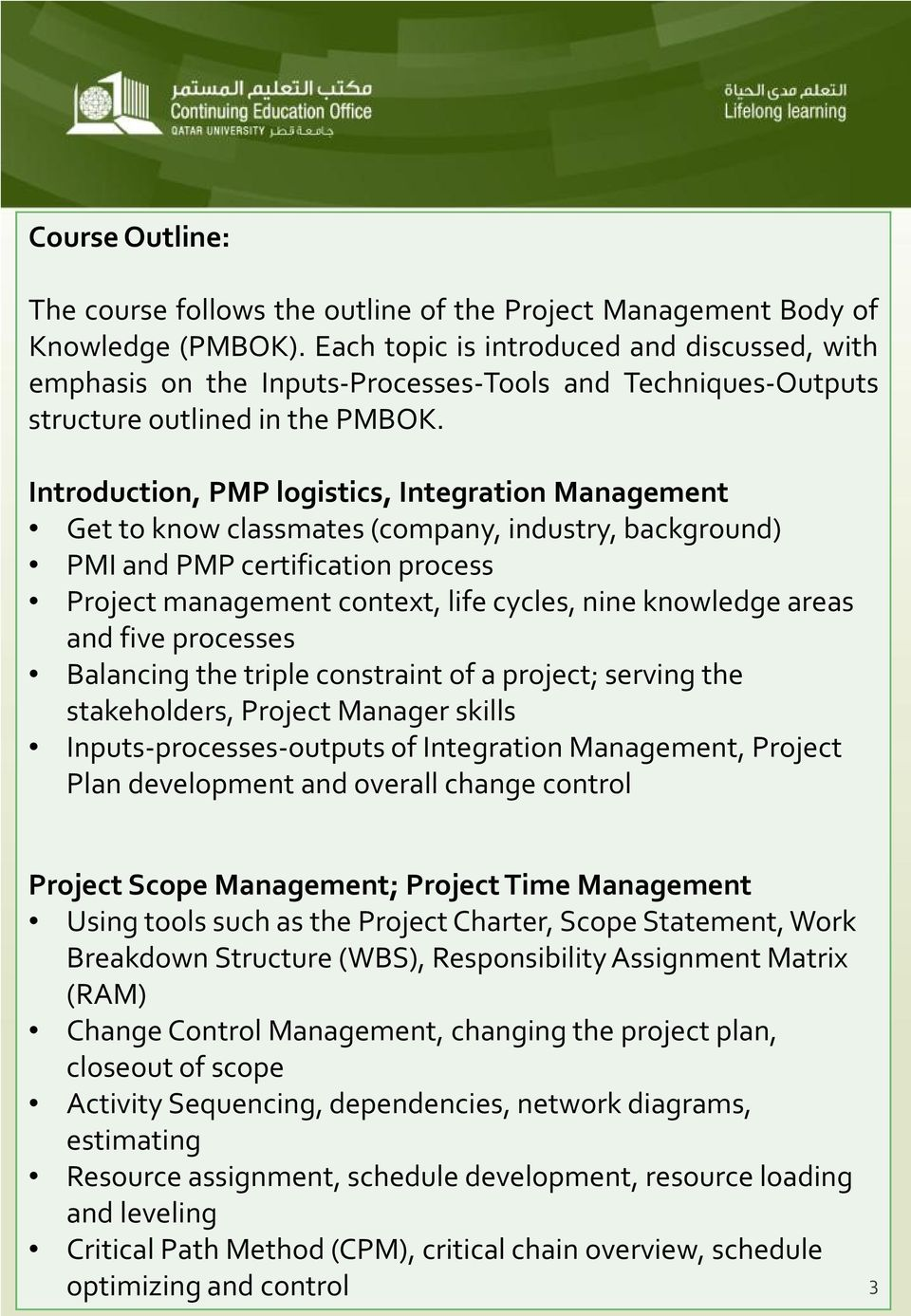 Introduction, PMP logistics, Integration Management Get to know classmates (company, industry, background) PMI and PMP certification process Project management context, life cycles, nine knowledge
