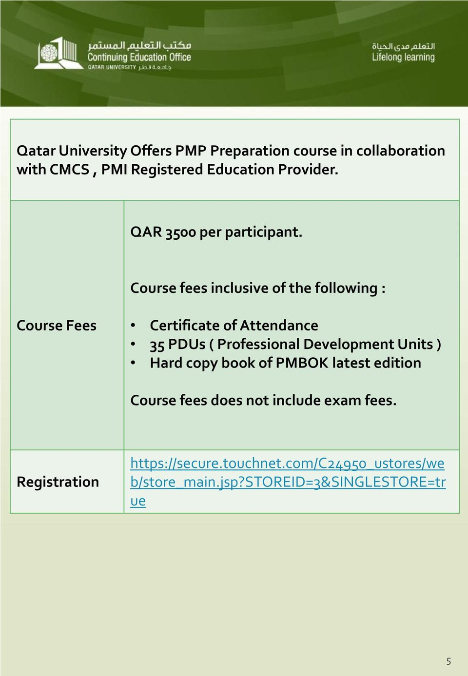 Course fees inclusive of the following : Course Fees Certificate of Attendance 35 PDUs ( Professional