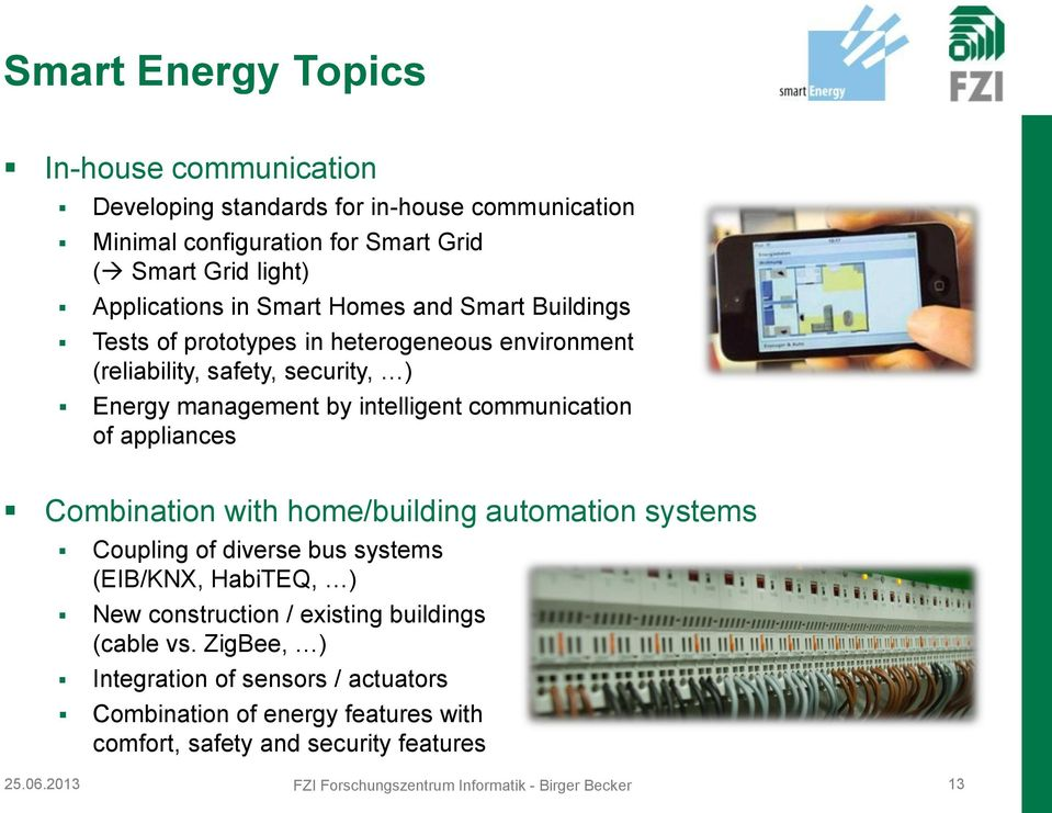 appliances Combination with home/building automation systems Coupling of diverse bus systems (EIB/KNX, HabiTEQ, ) New construction / existing buildings (cable vs.