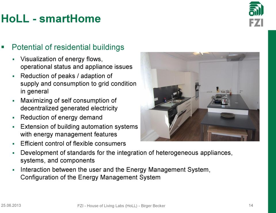 systems with energy management features Efficient control of flexible consumers Development of standards for the integration of heterogeneous appliances, systems, and