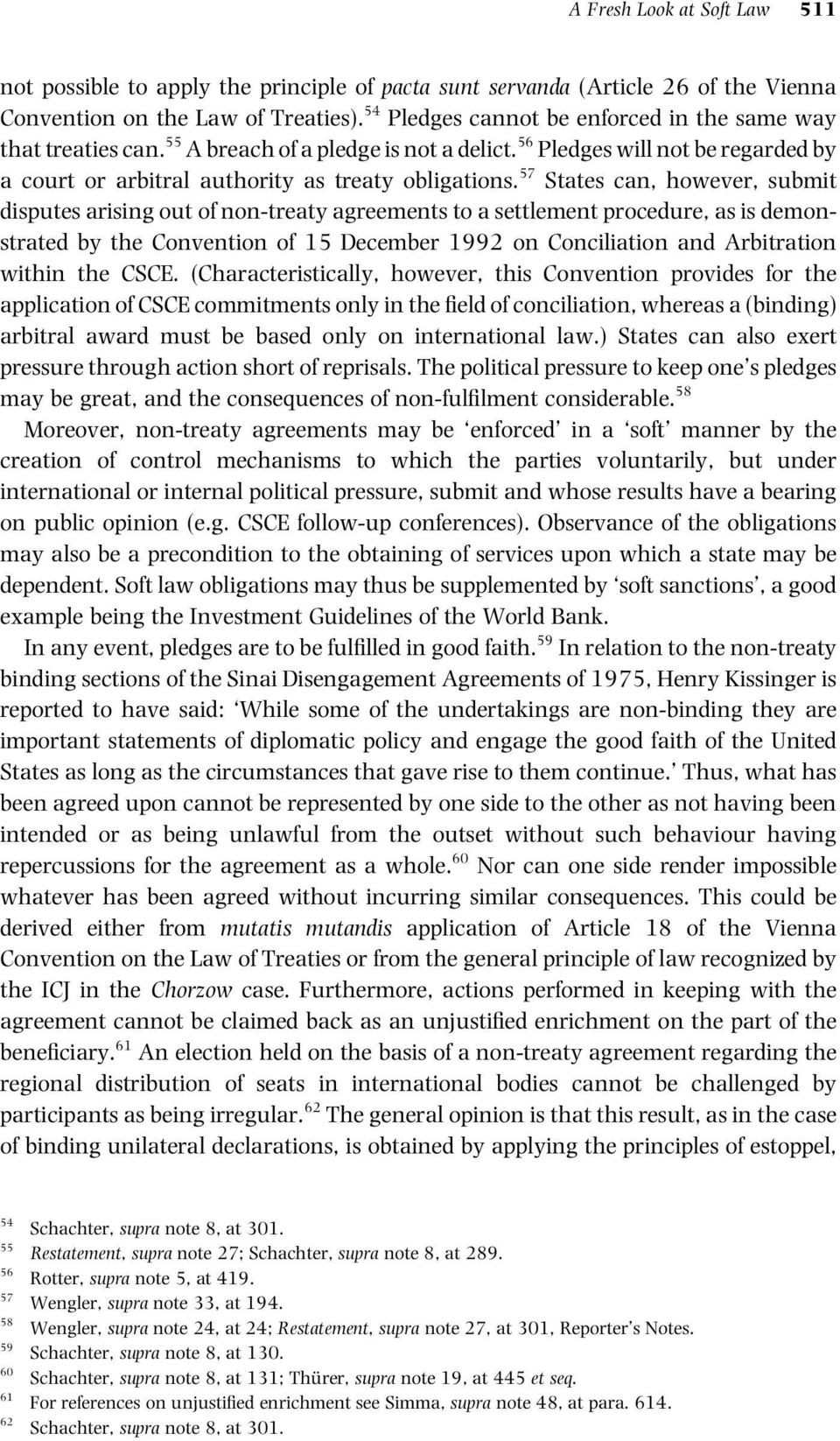 57 States can, however, submit disputes arising out of non-treaty agreements to a settlement procedure, as is demonstrated by the Convention of 15 December 1992 on Conciliation and Arbitration within