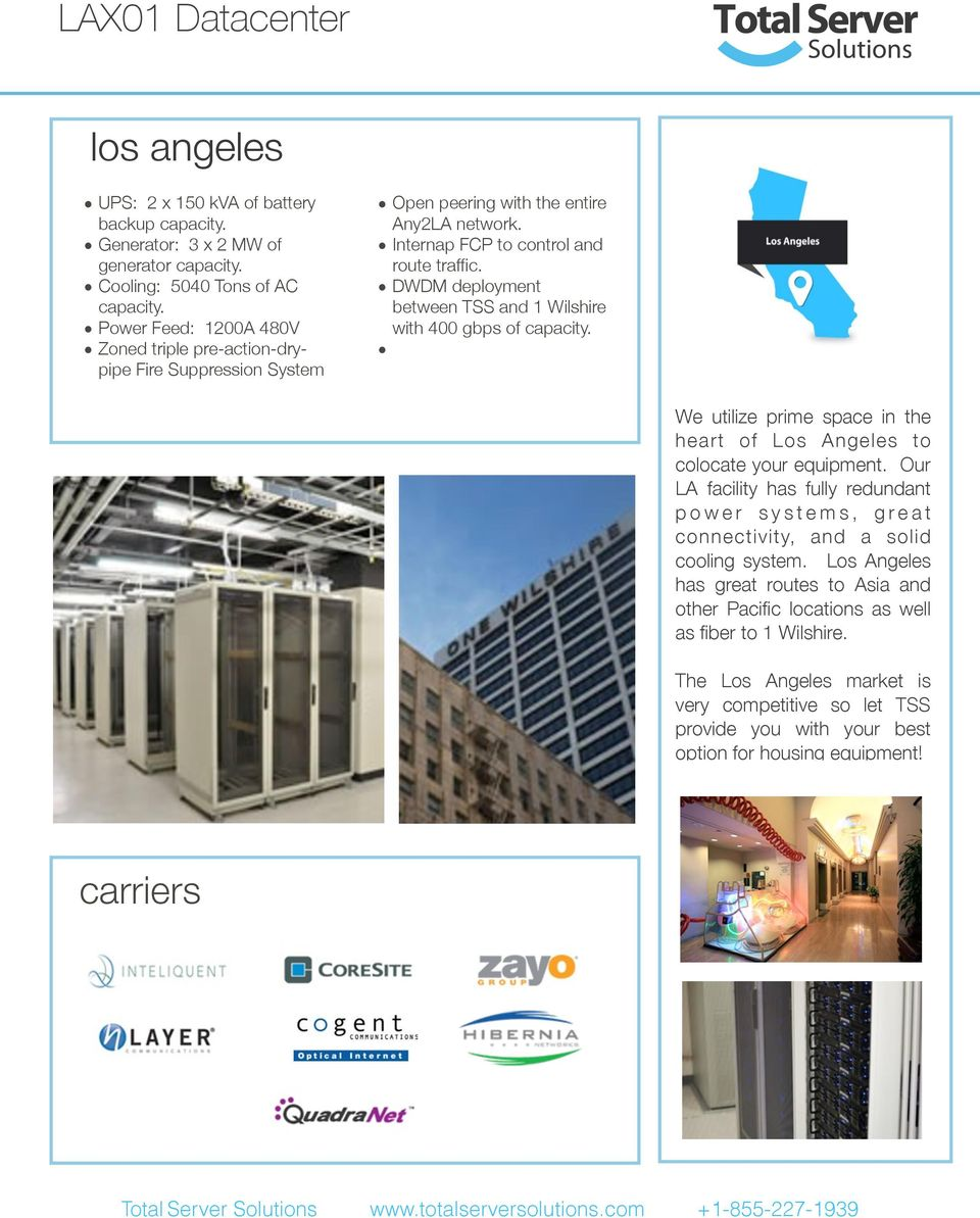 DWDM deployment between TSS and 1 Wilshire with 400 gbps of capacity. We utilize prime space in the heart of Los Angeles to colocate your equipment.
