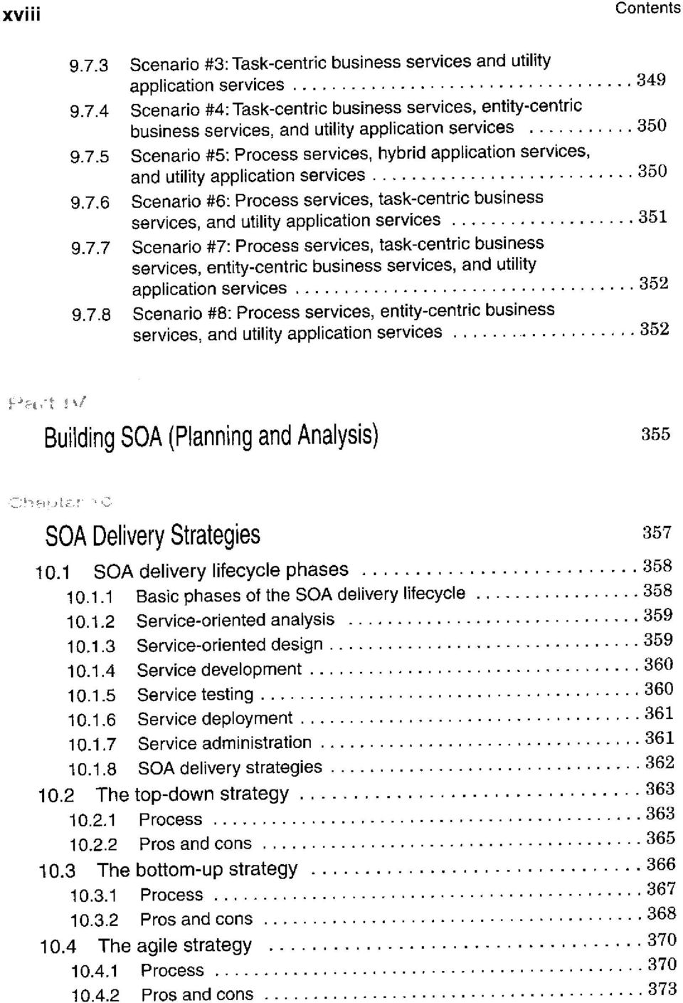 7.7 Scenario #7: Process services, task-centric business services, entity-centric business services, and utility application services 352 9.7.8 Scenario #8: Process services, entity-centric business services, and utility application services 352 Building SOA (Planning and Analysis) 355 SOA Delivery Strategies 357 10.