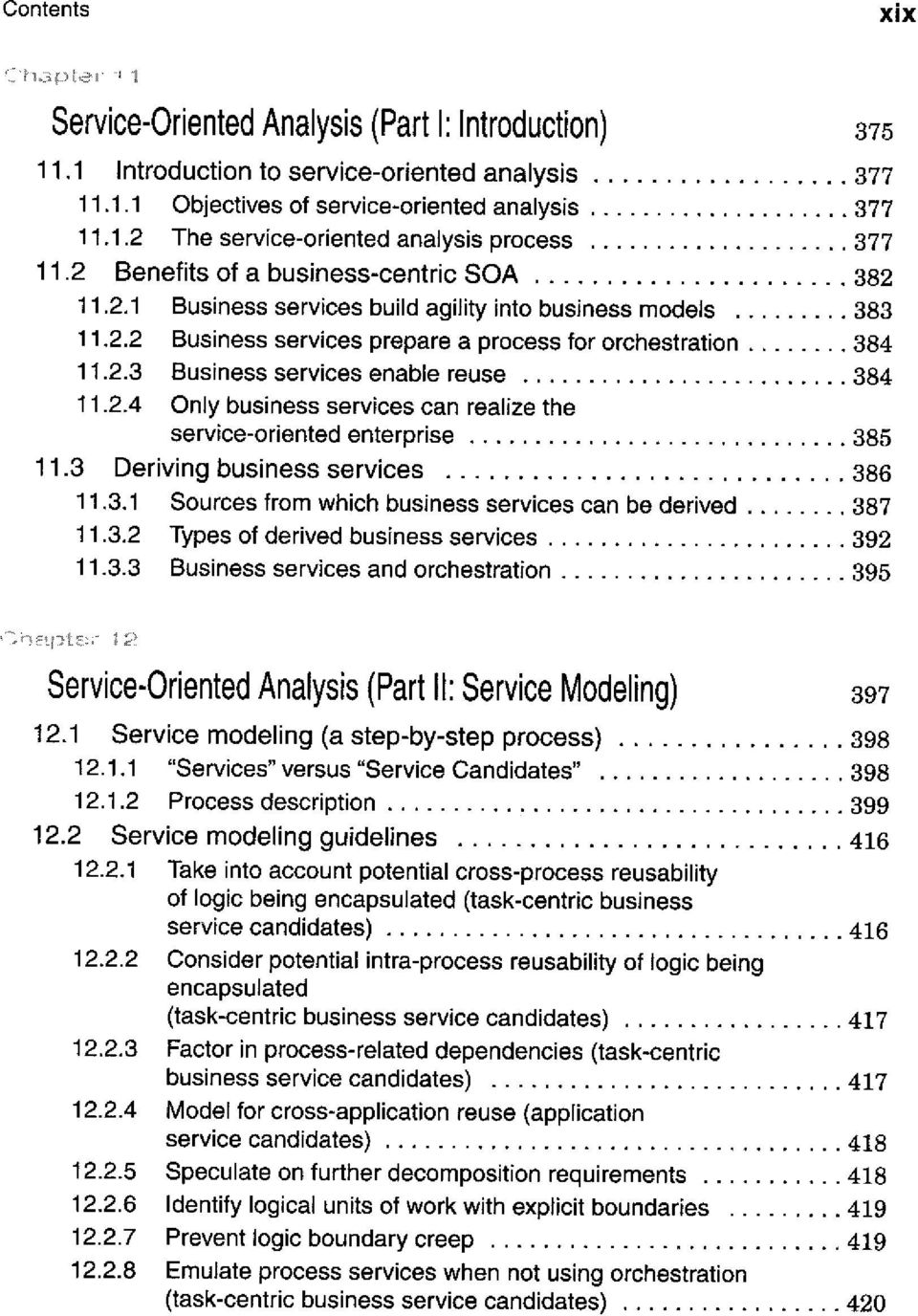 2.4 Only business Services can realize the service-oriented enterprise 385 11.3 Deriving business Services 386 11.3.1 Sources from which business Services can be derived 387 11.3.2 Types of derived business Services 392 11.