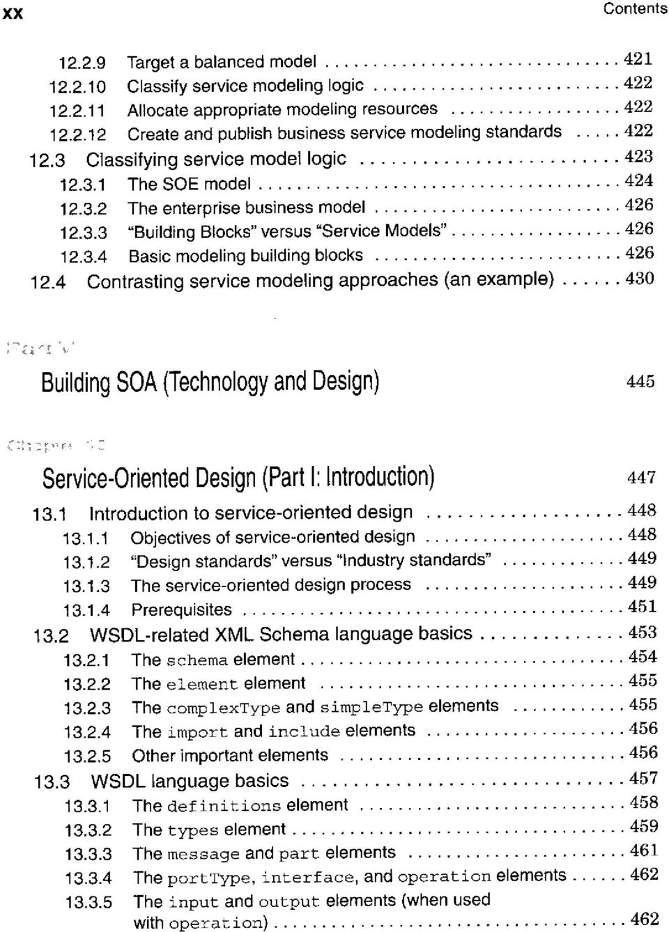 4 Contrasting service modeling approaches (an example) 430 Building SOA (Technology and Design) 445 Service-Oriented Design (Part I: Introduction) 447 13.