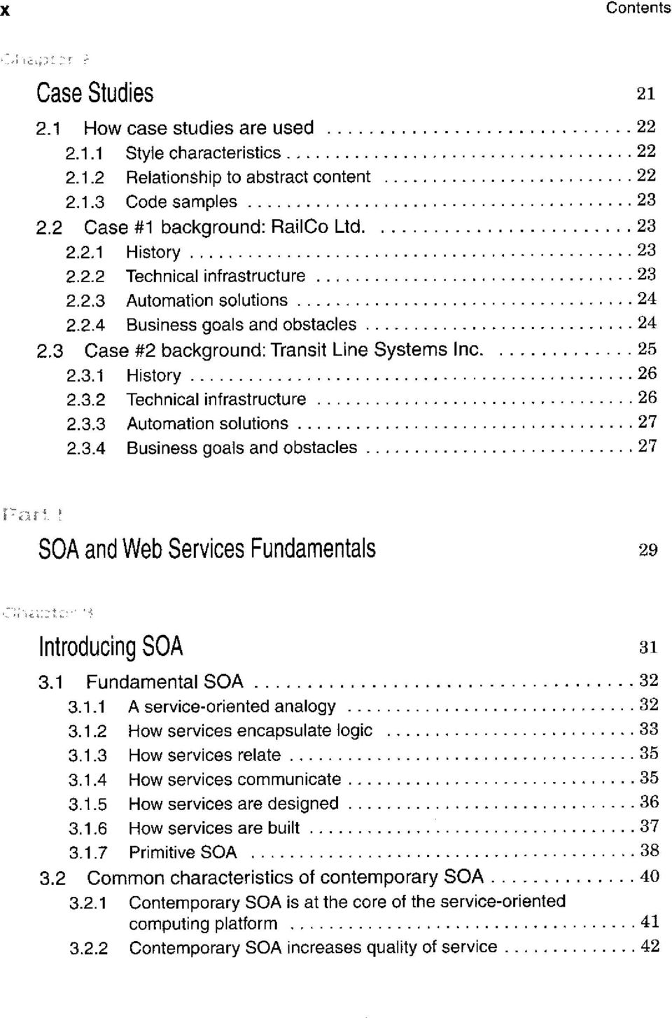 3.3 Automation Solutions 27 2.3.4 Business goals and obstacles 27 Fori! SOA and Web Services Fundamentals 29 Introducing SOA 31 3.1 Fundamental SOA 32 3.1.1 A service-oriented analogy 32 3.1.2 How Services encapsulate logic 33 3.