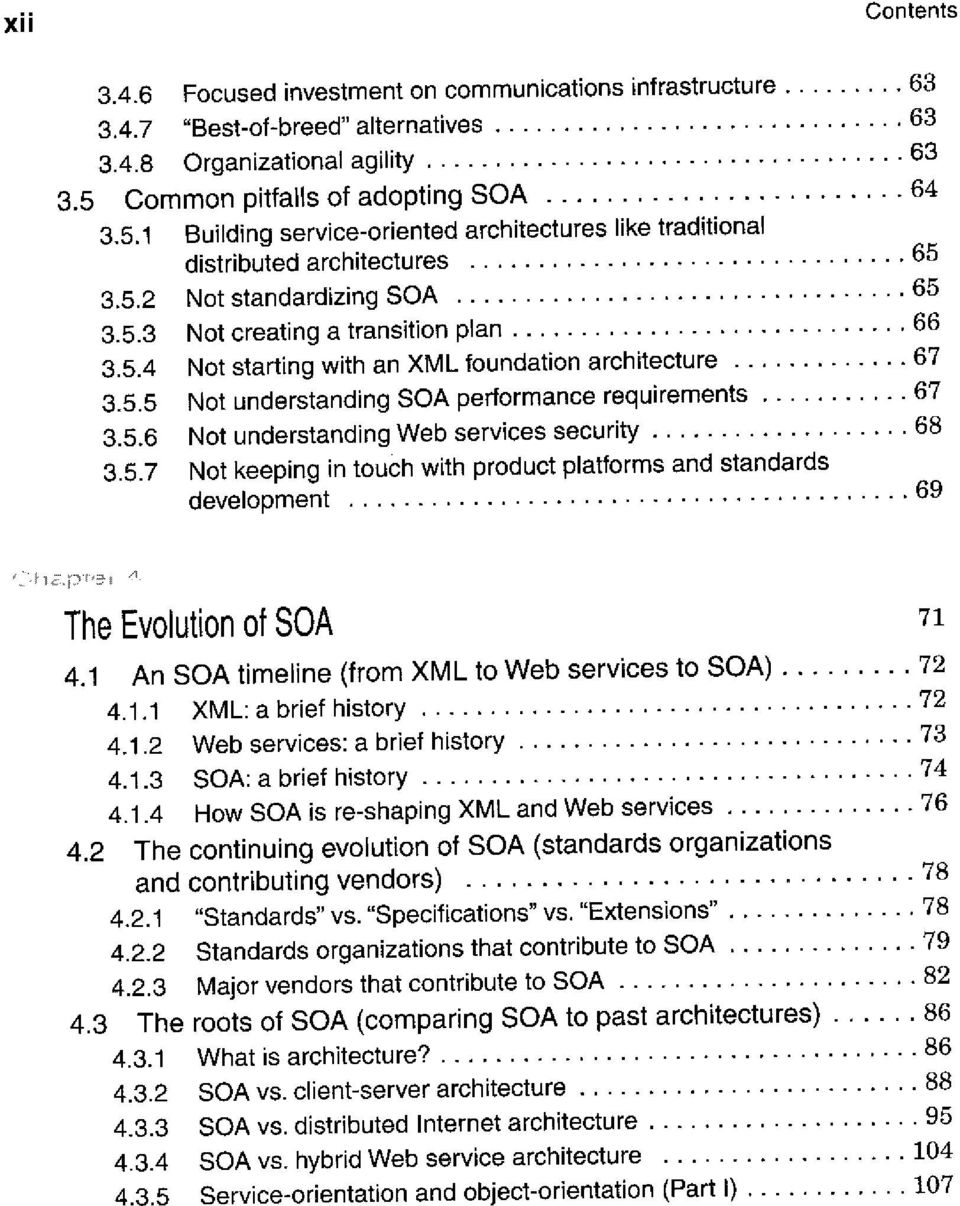 5.4 Not starting with an XML foundation architecture 67 3.5.5 Not understanding SOA Performance requirements 67 3.5.6 Not understanding Web Services security 68 3.5.7 Not keeping in touch with product platforms and Standards development 69 63 The Evolution of SOA 4.
