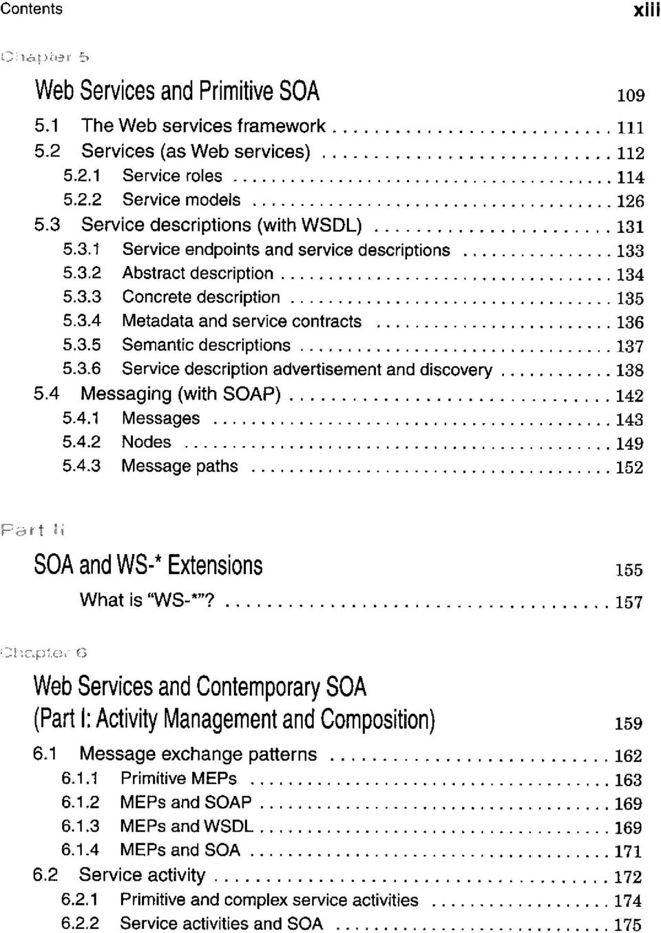 "3.6 Service description advertisement and discovery 138 5.4 Messaging (with SOAP) 142 5.4.1 Messages 143 5.4.2 Nodes 149 5.4.3 Message paths 152 Fciiff M SOA and WS-* Extensions 155 What is ""WS-*""?"