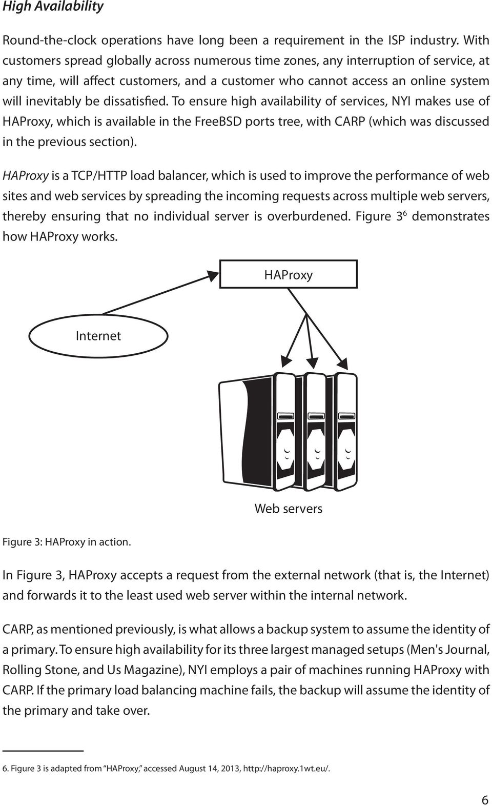 dissatisfied. To ensure high availability of services, NYI makes use of HAProxy, which is available in the FreeBSD ports tree, with CARP (which was discussed in the previous section).
