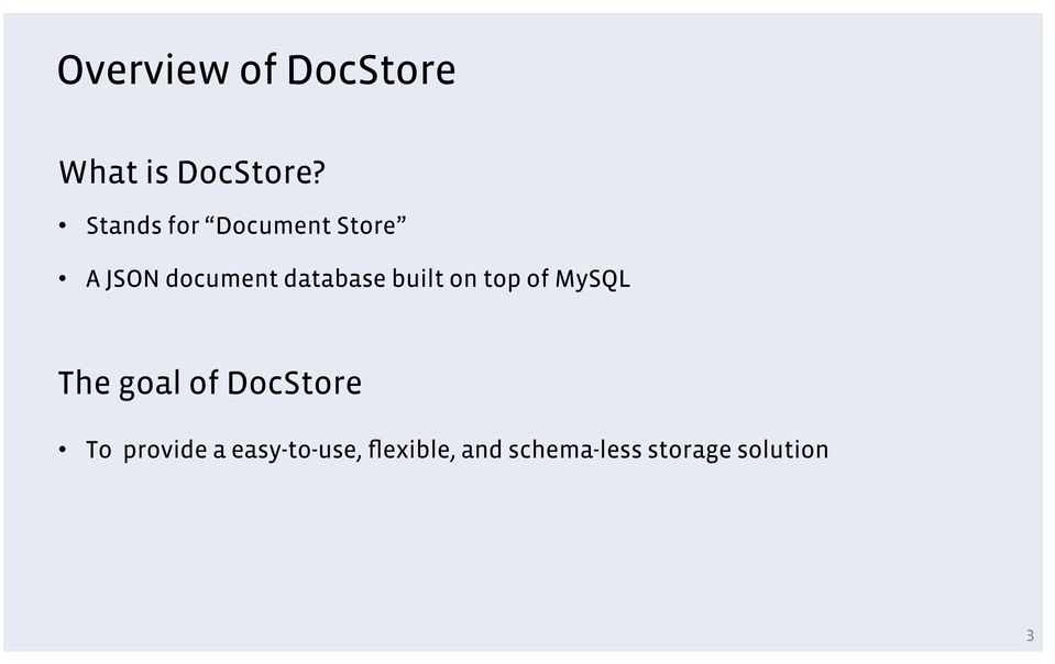 built on top of MySQL The goal of DocStore To