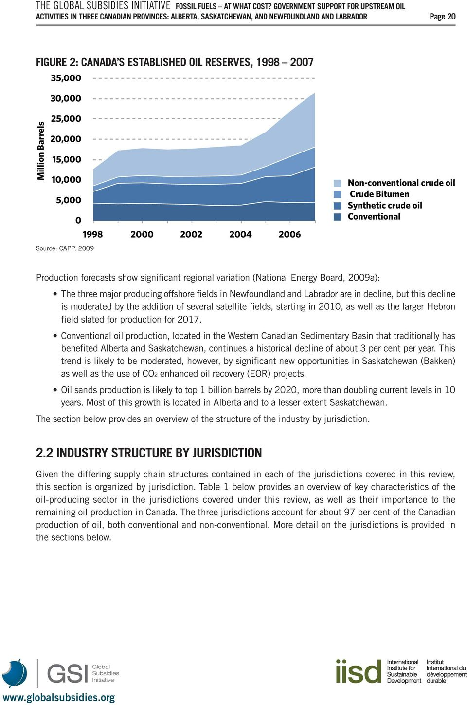 (National Energy Board, 2009a): The three major producing offshore fields in Newfoundland and Labrador are in decline, but this decline is moderated by the addition of several satellite fields,