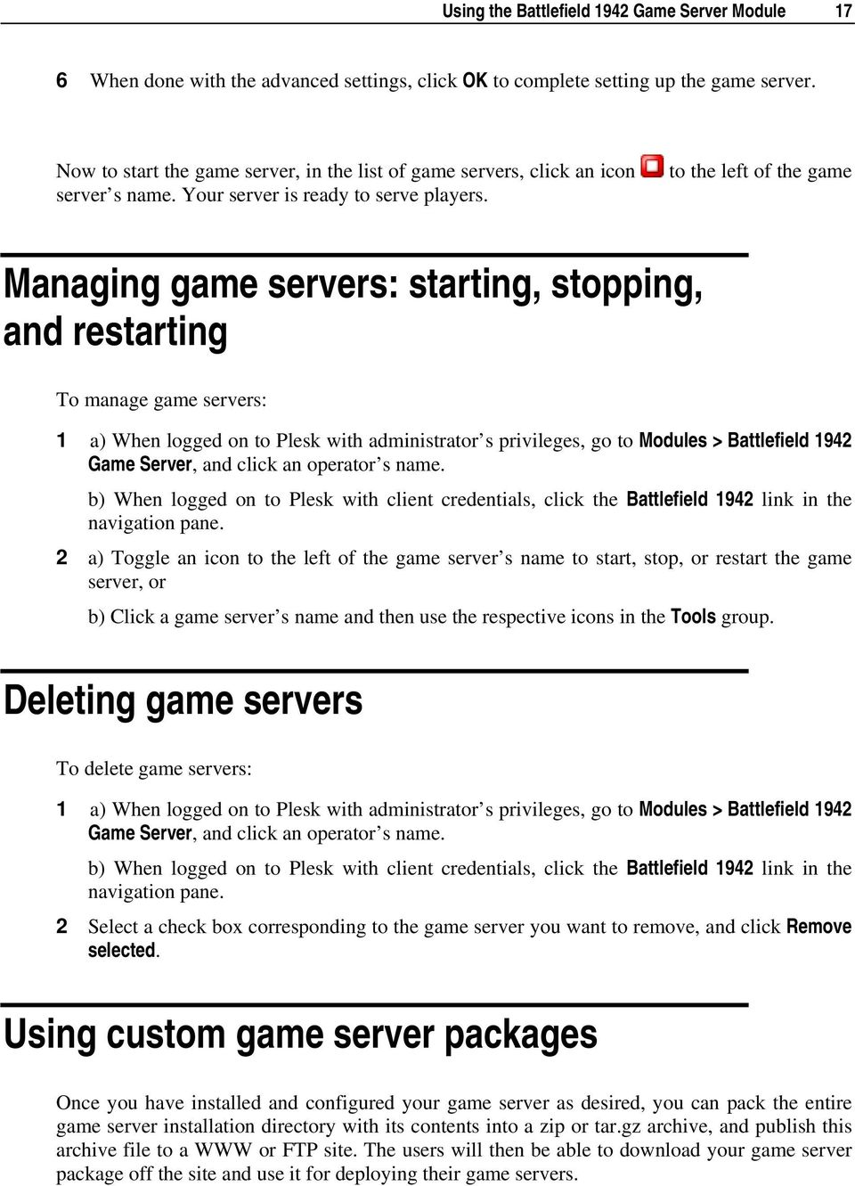 to the left of the game Managing game servers: starting, stopping, and restarting To manage game servers: 1 a) When logged on to Plesk with administrator s privileges, go to Modules > Battlefield