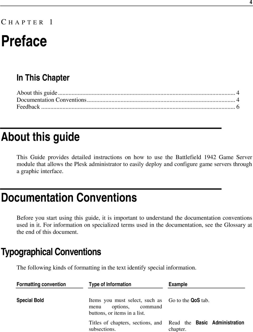 through a graphic interface. Documentation Conventions Before you start using this guide, it is important to understand the documentation conventions used in it.
