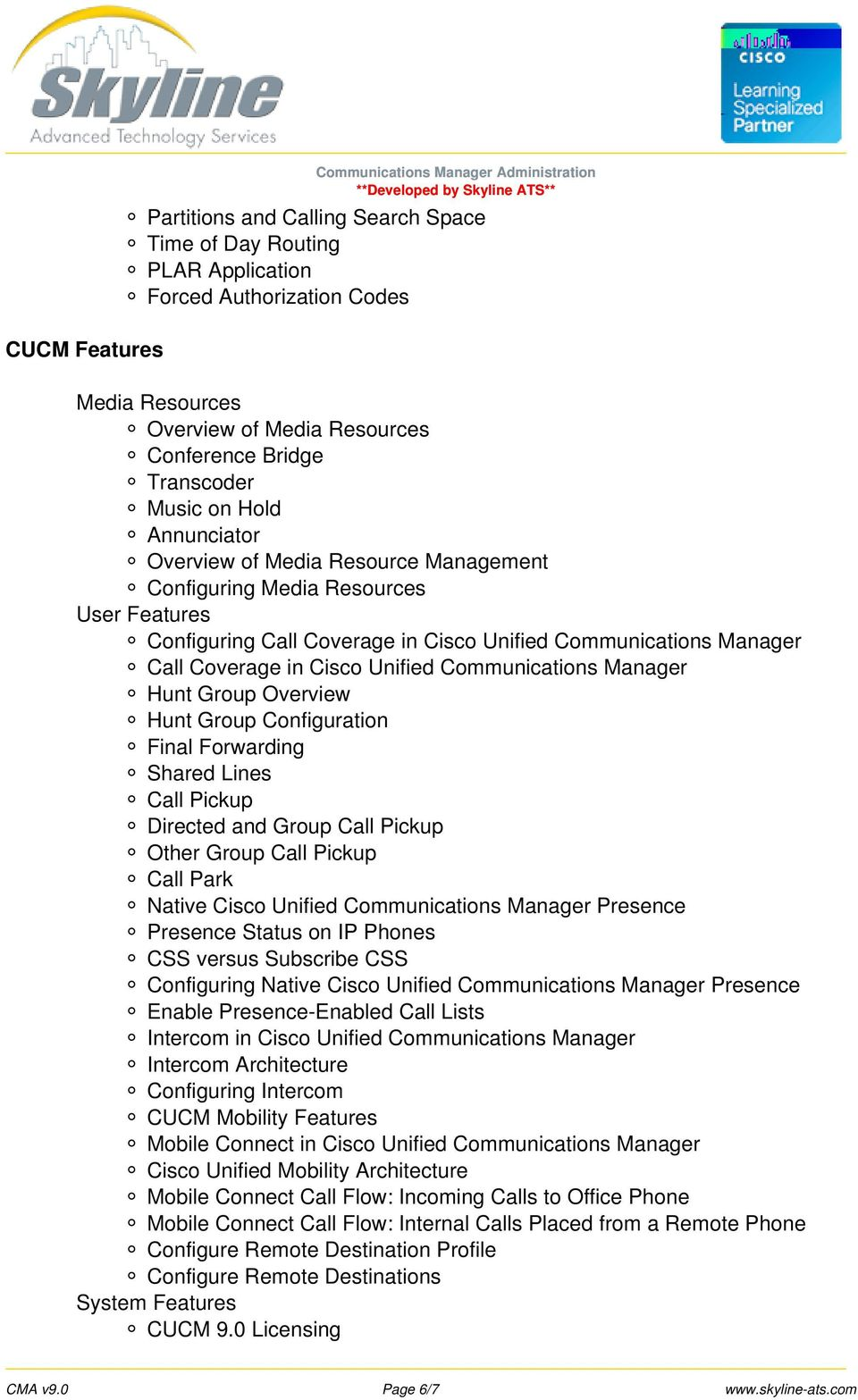 Communications Manager Hunt Group Overview Hunt Group Configuration Final Forwarding Shared Lines Call Pickup Directed and Group Call Pickup Other Group Call Pickup Call Park Native Cisco Unified