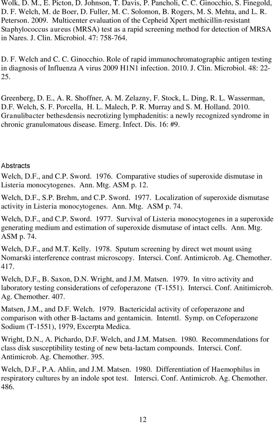 Welch and C. C. Ginocchio. Role of rapid immunochromatographic antigen testing in diagnosis of Influenza A virus 2009 H1N1 infection. 2010. J. Clin. Microbiol. 48: 22-25. Greenberg, D. E., A. R. Shoffner, A.
