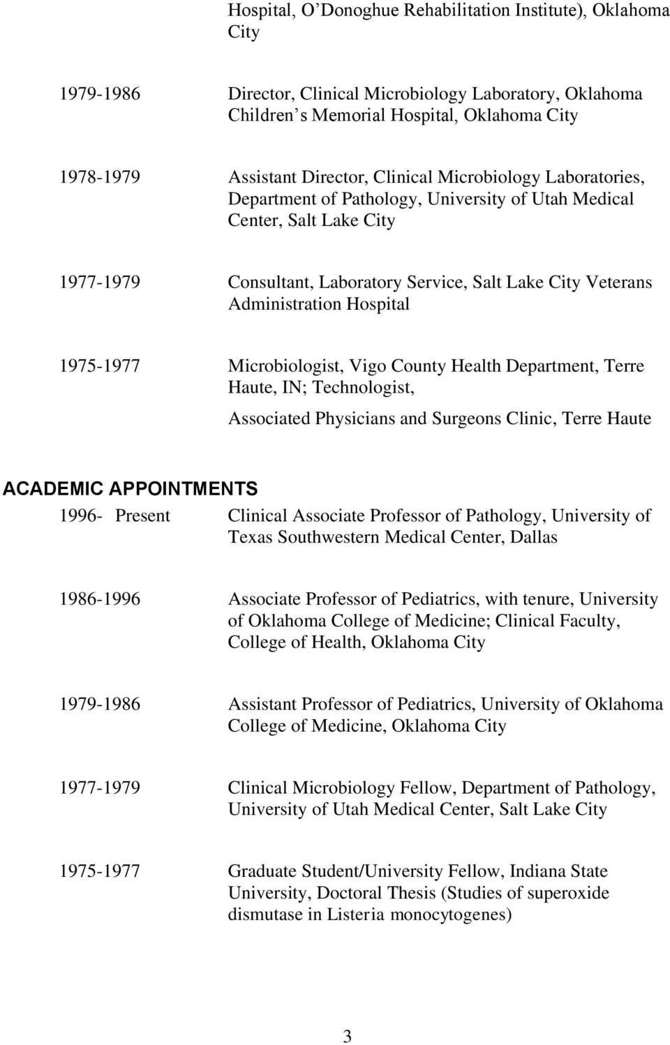 Hospital 1975-1977 Microbiologist, Vigo County Health Department, Terre Haute, IN; Technologist, Associated Physicians and Surgeons Clinic, Terre Haute ACADEMIC APPOINTMENTS 1996- Present Clinical