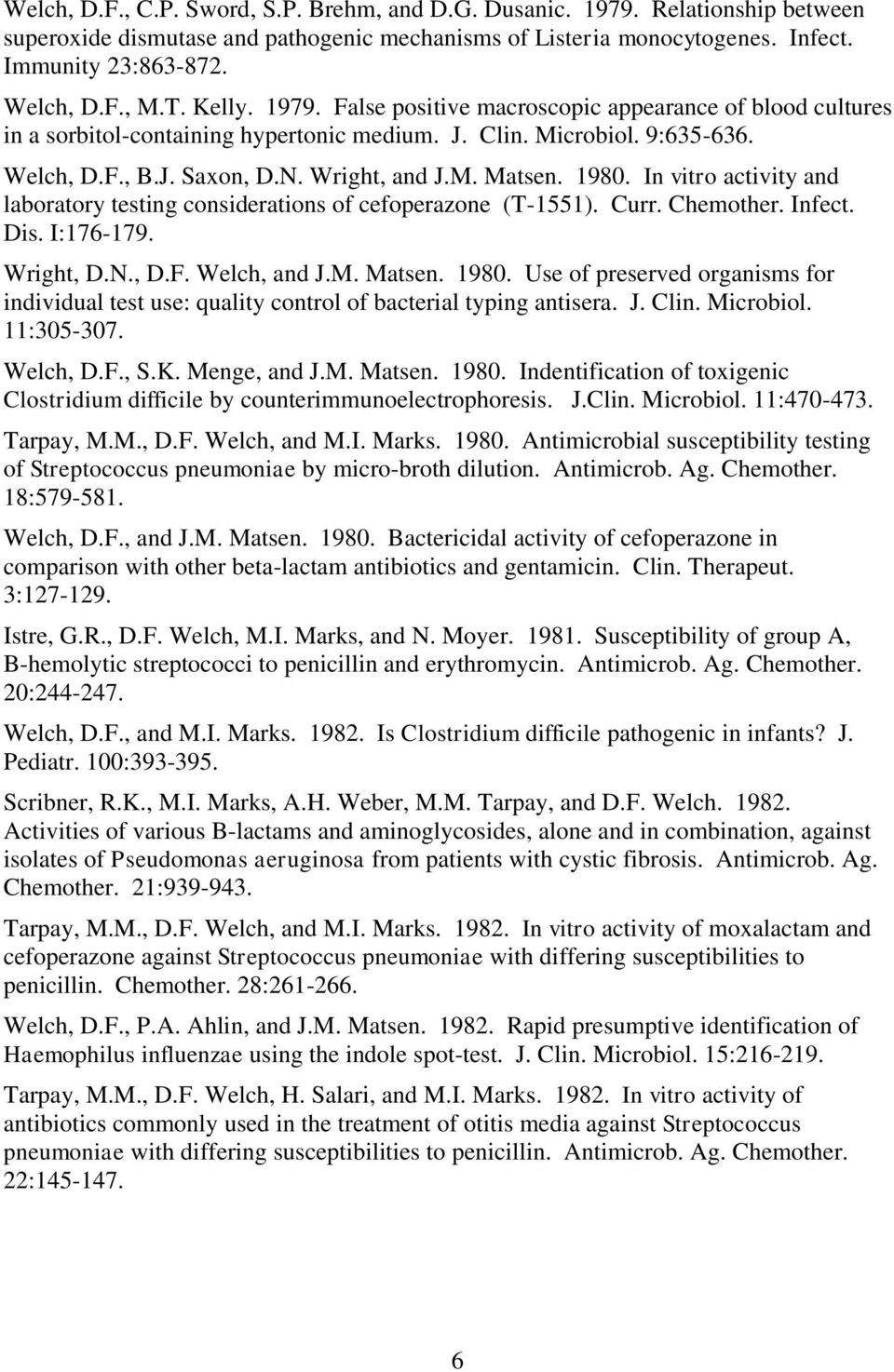 1980. In vitro activity and laboratory testing considerations of cefoperazone (T-1551). Curr. Chemother. Infect. Dis. I:176-179. Wright, D.N., D.F. Welch, and J.M. Matsen. 1980.