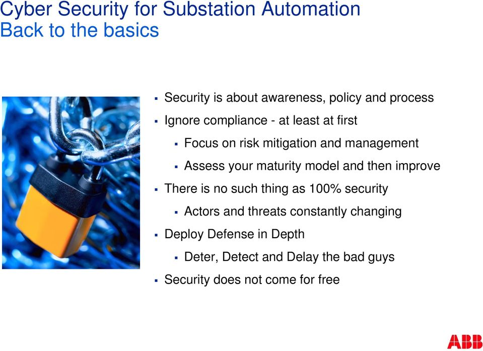 maturity model and then improve There is no such thing as 100% security Actors and threats