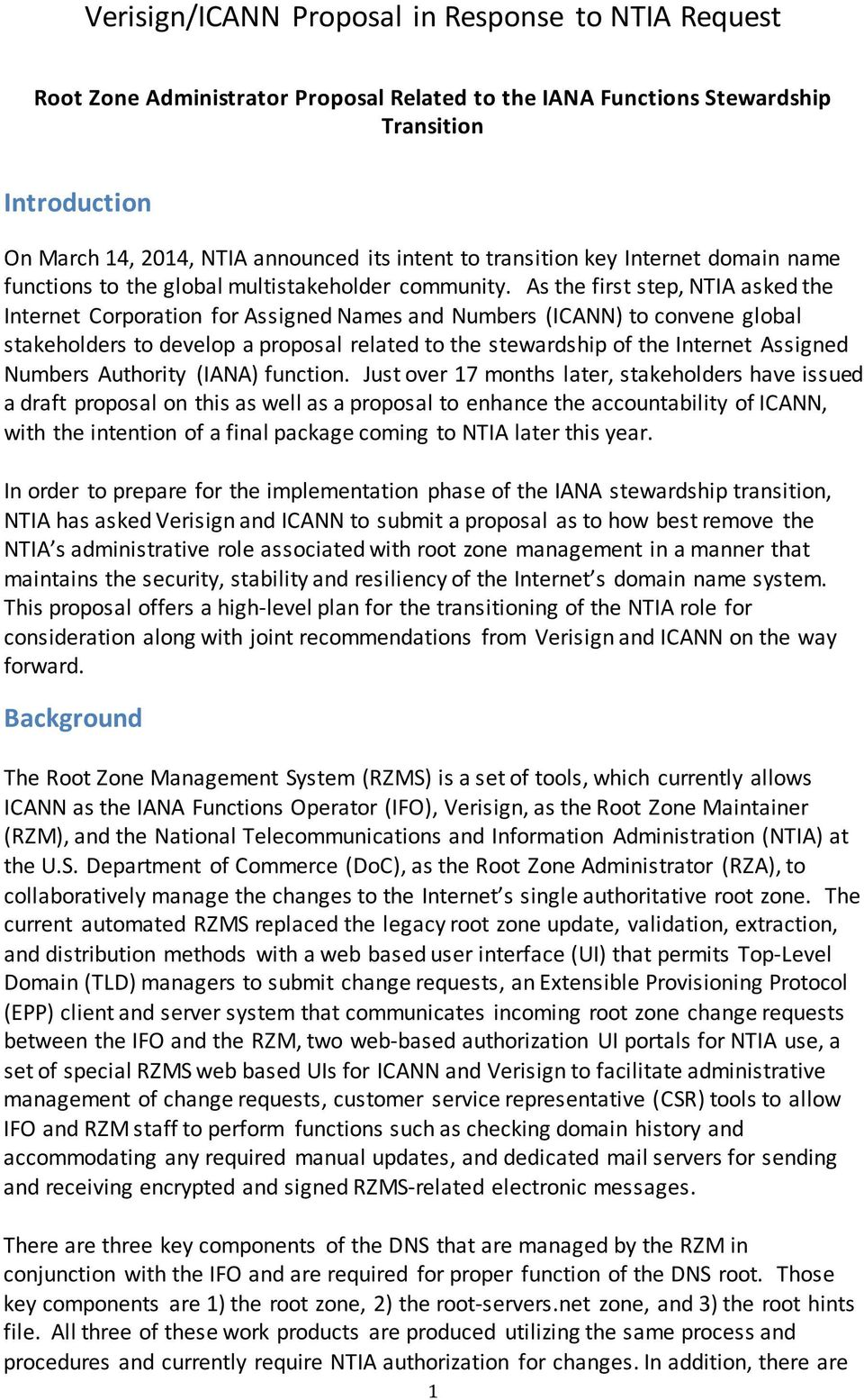 As the first step, NTIA asked the Internet Corporation for Assigned Names and Numbers (ICANN) to convene global stakeholders to develop a proposal related to the stewardship of the Internet Assigned