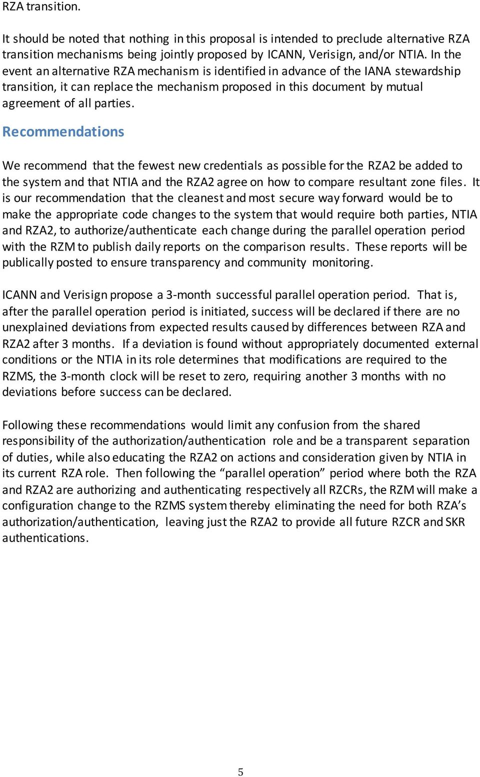 Recommendations We recommend that the fewest new credentials as possible for the RZA2 be added to the system and that NTIA and the RZA2 agree on how to compare resultant zone files.