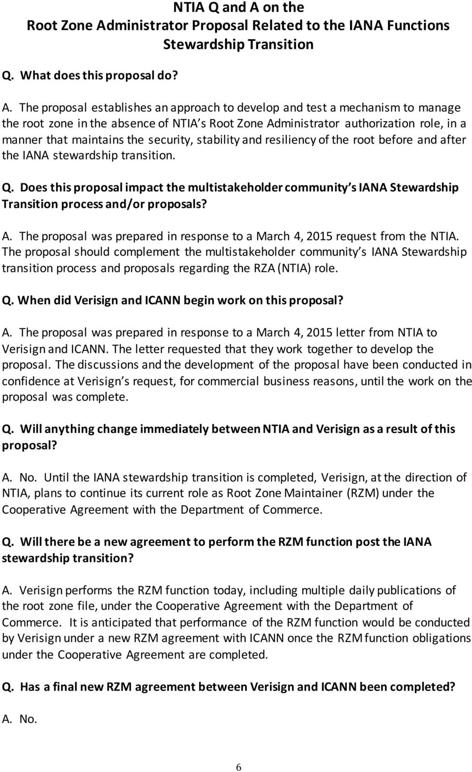 ministrator Proposal Related to the IANA Functions Stewardship Transition Q. What does this proposal do? A.