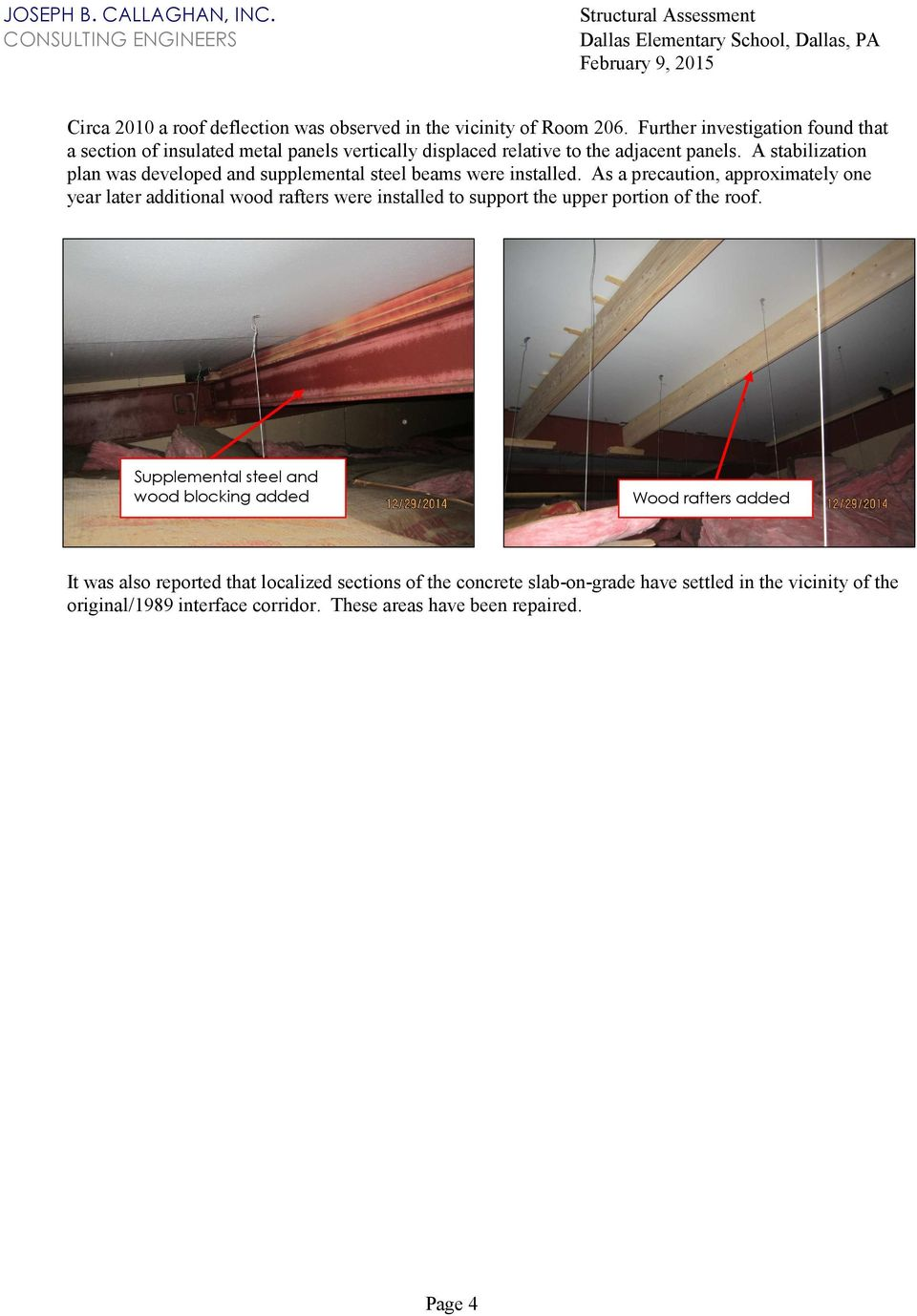 A stabilization plan was developed and supplemental steel beams were installed.